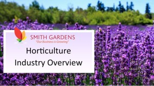 Smith Gardens Horticulture Industry Overview