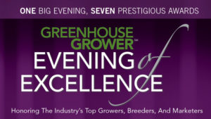Greenhouse Grower's 2017 Evening Of Excellence Will Recognize Achievements In Breeding, Growing, And Marketing
